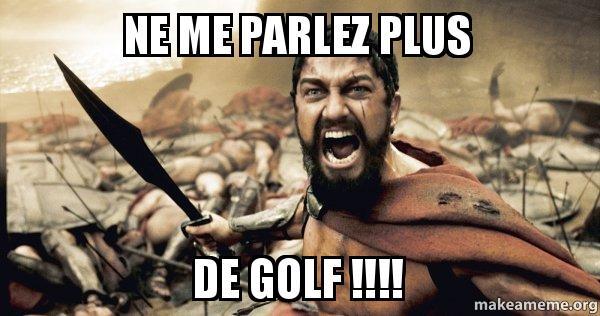 NE ME PARLEZ PAS DE GOLF