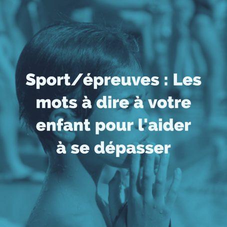 Sportépreuves-Les-mots-à-dire-à-votre-enfant-pour-laider-à-se-dépasser